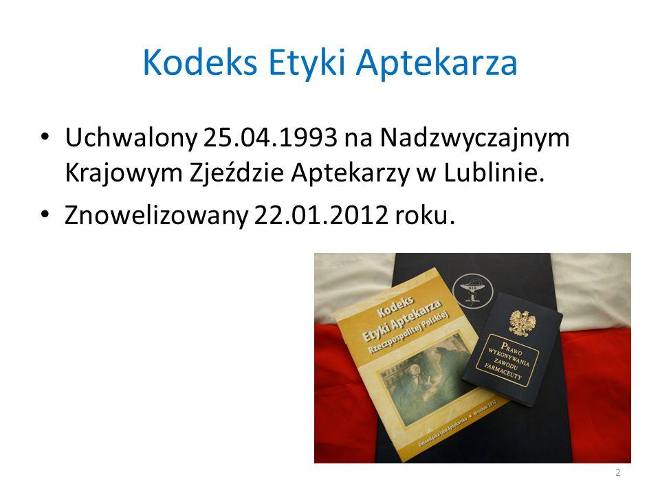 Kodeks Etyki Aptekarza Uchwalony 25.04.1993 na Nadzwyczajnym Krajowym Zjeździe Aptekarzy w Lublinie. Znowelizowany 22.01.2012 roku. 2