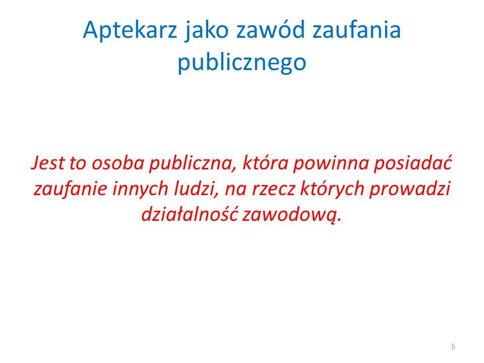 Aptekarz jako zawód zaufania publicznego Jest to osoba publiczna, która powinna posiadać zaufanie innych ludzi, na rzecz których prowadzi działalność zawodową.