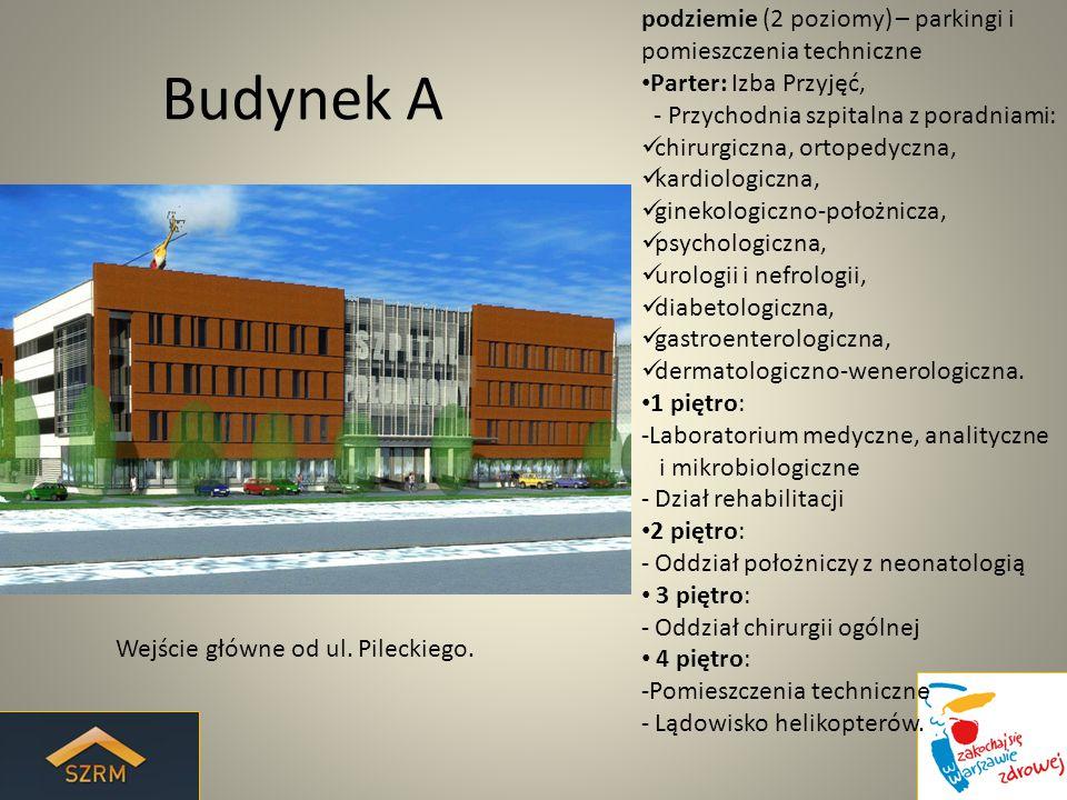 Budynek A Wejście główne od ul. Pileckiego. podziemie (2 poziomy) – parkingi i pomieszczenia techniczne Parter: Izba Przyjęć, - Przychodnia szpitalna