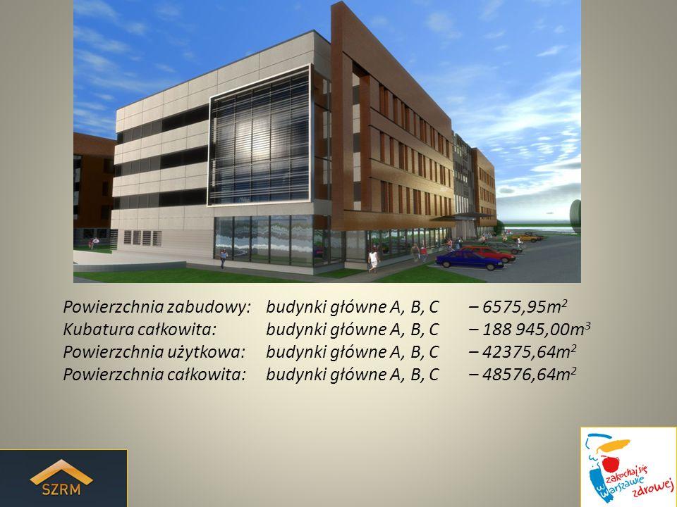 Powierzchnia zabudowy: budynki główne A, B, C – 6575,95m 2 Kubatura całkowita: budynki główne A, B, C – 188 945,00m 3 Powierzchnia użytkowa: budynki główne A, B, C – 42375,64m 2 Powierzchnia całkowita: budynki główne A, B, C – 48576,64m 2