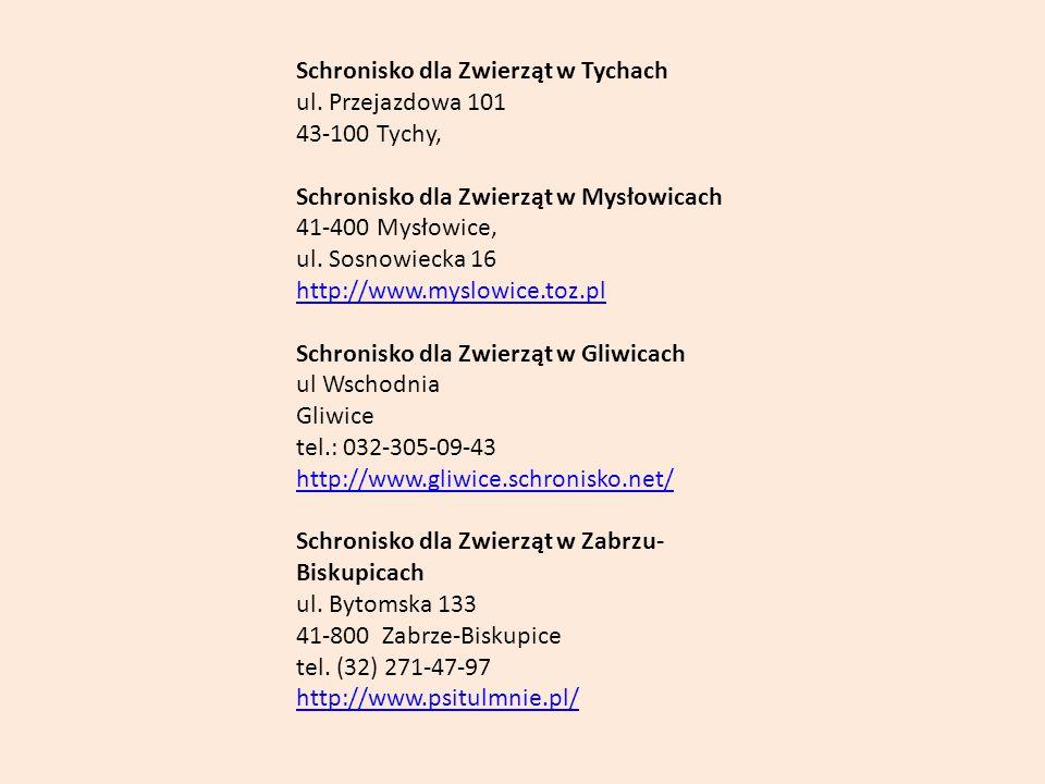 Schronisko dla Zwierząt w Tychach ul. Przejazdowa 101 43-100 Tychy, Schronisko dla Zwierząt w Mysłowicach 41-400 Mysłowice, ul. Sosnowiecka 16 http://