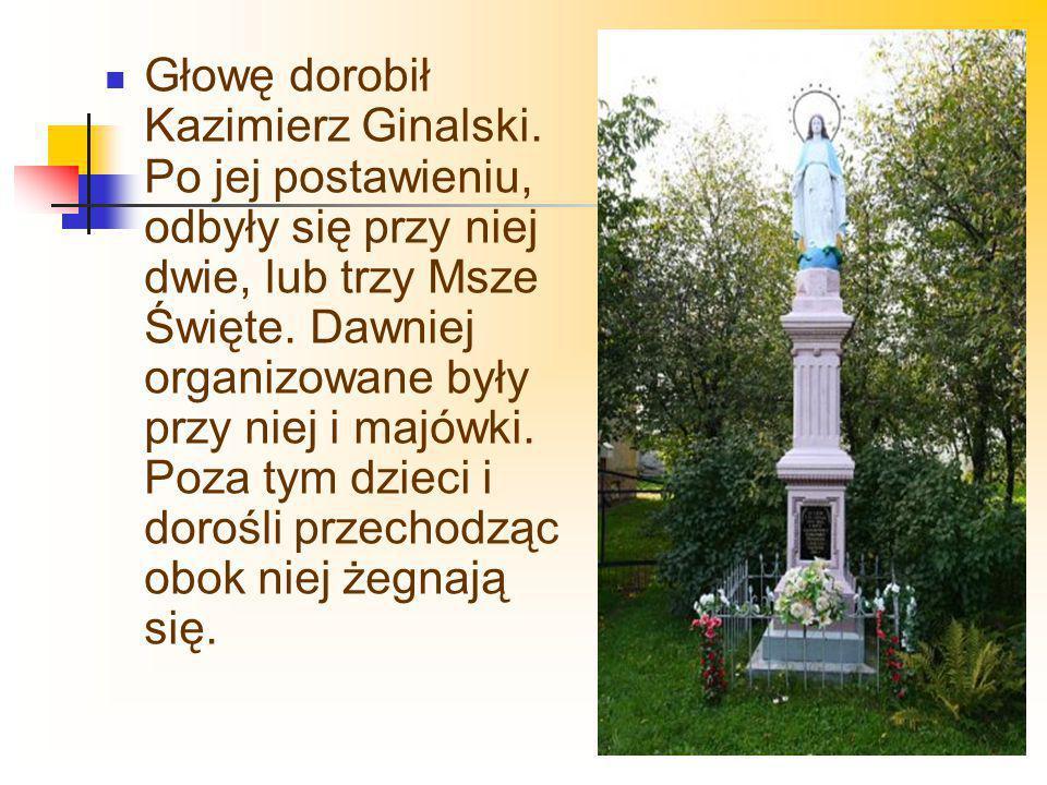 Głowę dorobił Kazimierz Ginalski. Po jej postawieniu, odbyły się przy niej dwie, lub trzy Msze Święte. Dawniej organizowane były przy niej i majówki.