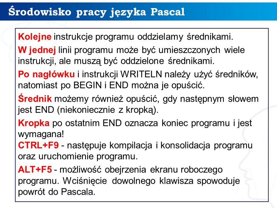 Środowisko pracy języka Pascal 12 Kolejne instrukcje programu oddzielamy średnikami.