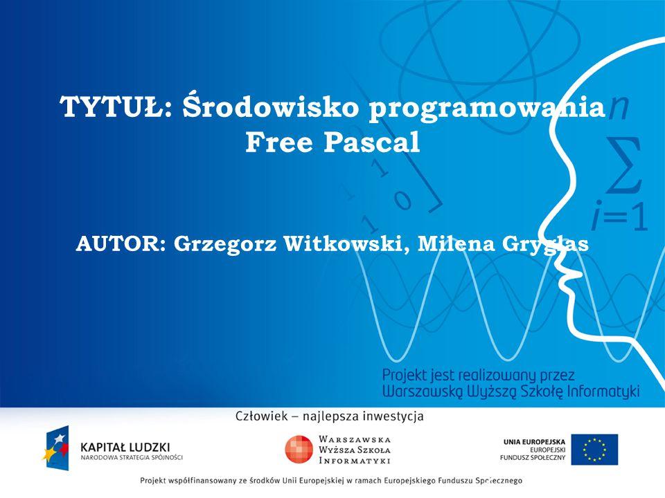 2 TYTUŁ: Środowisko programowania Free Pascal AUTOR: Grzegorz Witkowski, Milena Gryglas