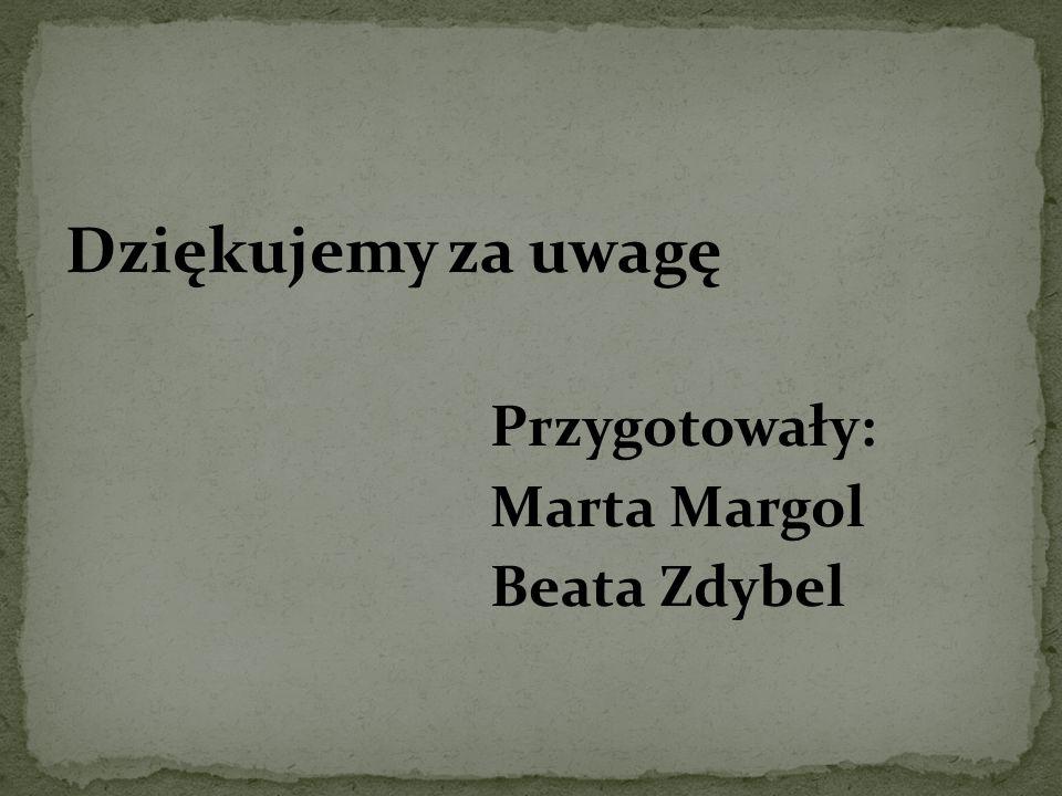 Dziękujemy za uwagę Przygotowały: Marta Margol Beata Zdybel