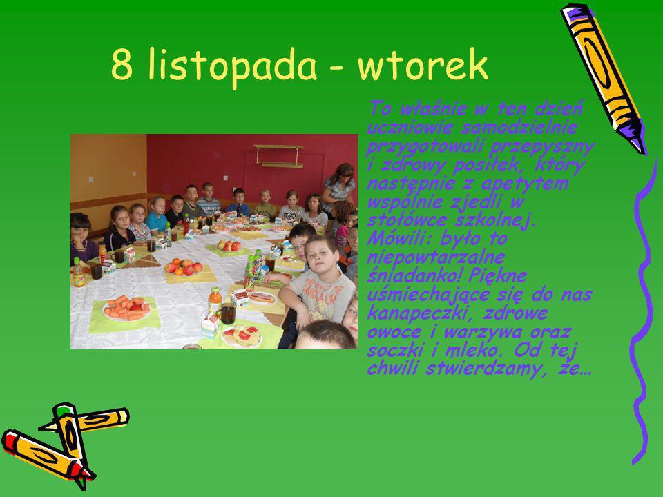 8 listopada - wtorek To właśnie w ten dzień uczniowie samodzielnie przygotowali przepyszny i zdrowy posiłek, który następnie z apetytem wspólnie zjedl