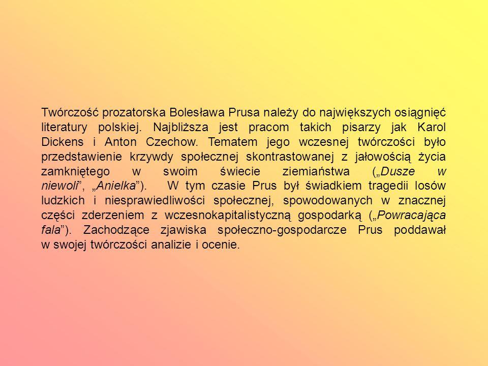 Twórczość prozatorska Bolesława Prusa należy do największych osiągnięć literatury polskiej.