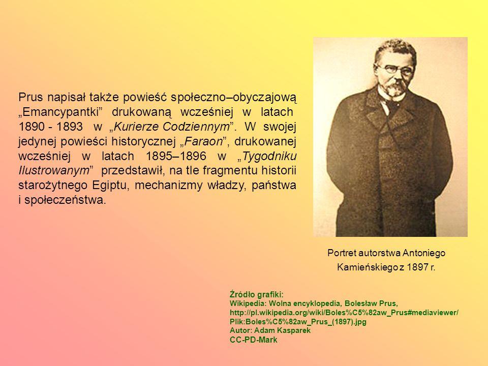 """Prus napisał także powieść społeczno–obyczajową """"Emancypantki drukowaną wcześniej w latach 1890 - 1893 w """"Kurierze Codziennym ."""