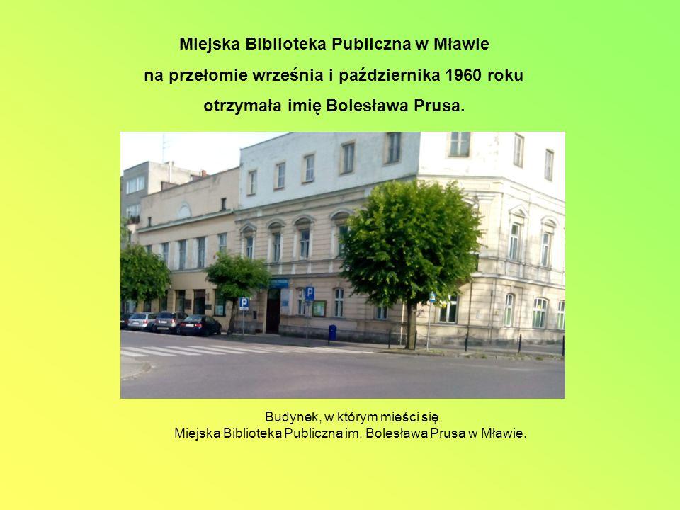 Miejska Biblioteka Publiczna w Mławie na przełomie września i października 1960 roku otrzymała imię Bolesława Prusa.