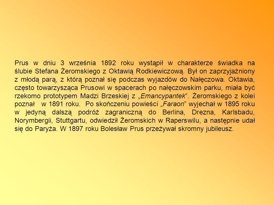 Prus w dniu 3 września 1892 roku wystąpił w charakterze świadka na ślubie Stefana Żeromskiego z Oktawią Rodkiewiczową.