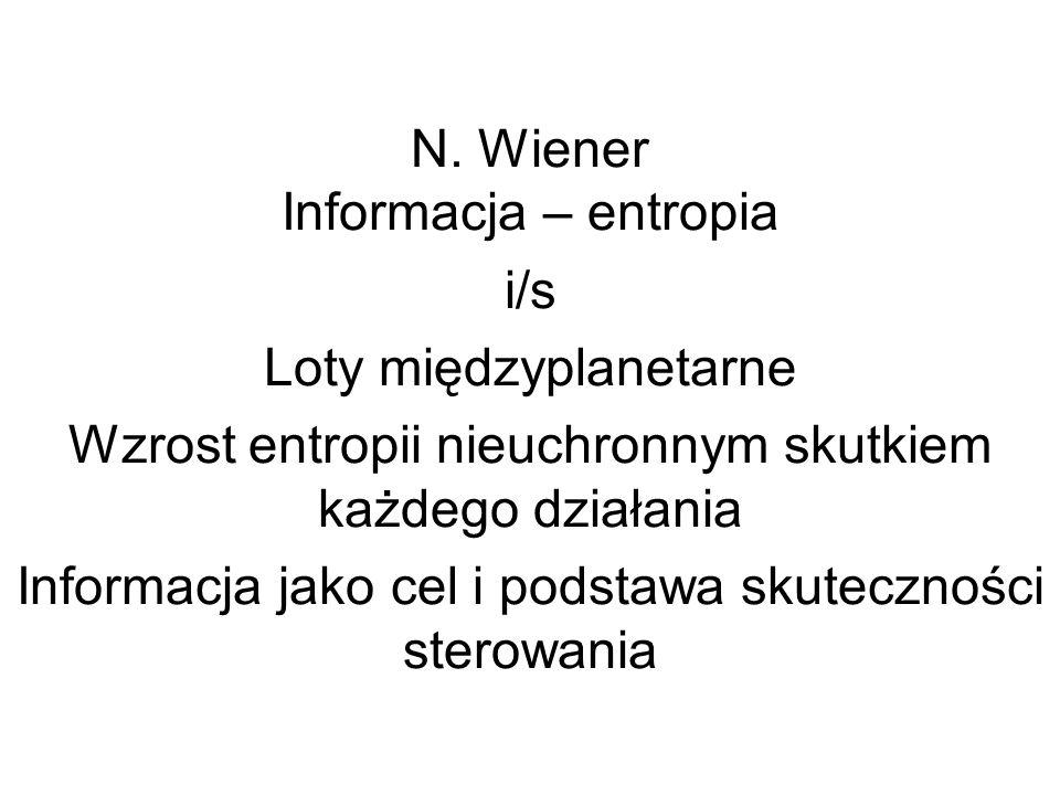 N. Wiener Informacja – entropia i/s Loty międzyplanetarne Wzrost entropii nieuchronnym skutkiem każdego działania Informacja jako cel i podstawa skute