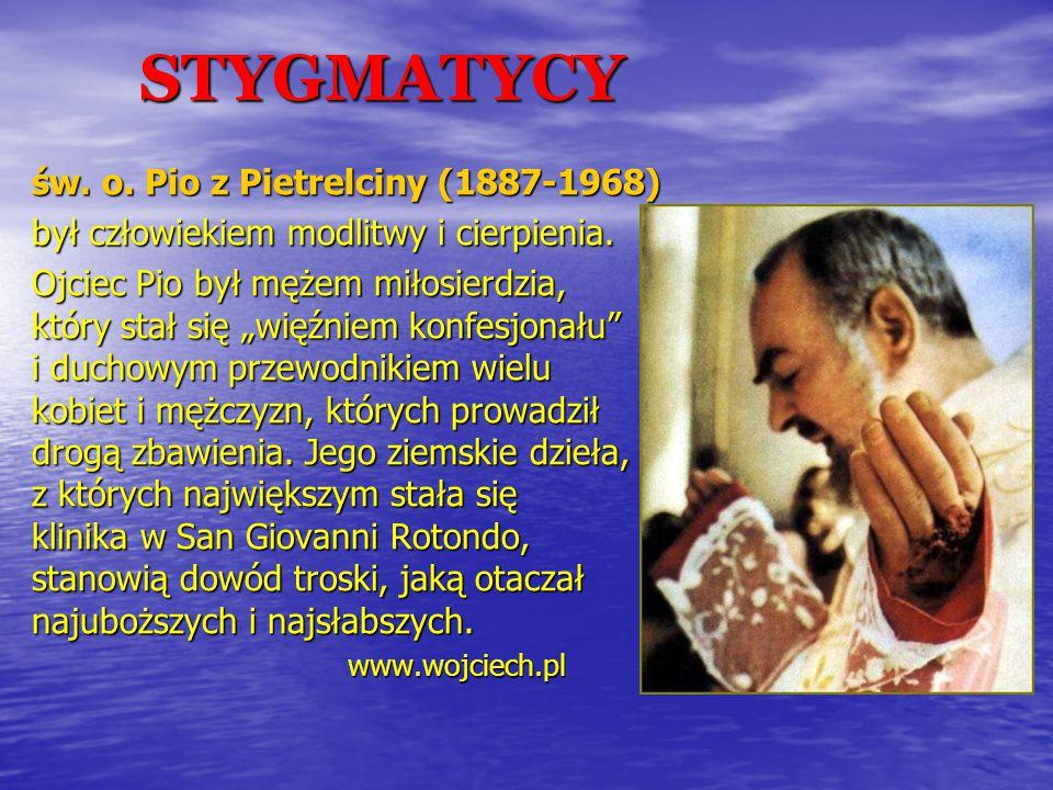STYGMATYCY św.o. Pio z Pietrelciny (1887-1968) był człowiekiem modlitwy i cierpienia.