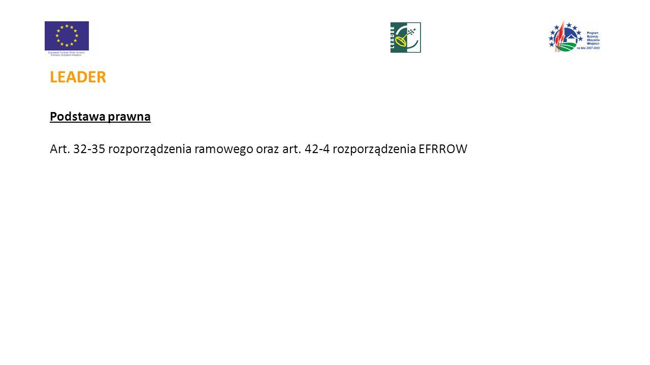 LEADER Podstawa prawna Art. 32-35 rozporządzenia ramowego oraz art. 42-4 rozporządzenia EFRROW