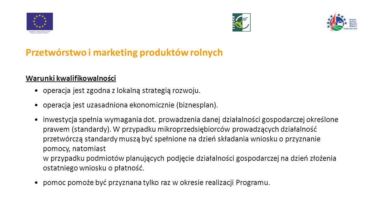 Przetwórstwo i marketing produktów rolnych Warunki kwalifikowalności operacja jest zgodna z lokalną strategią rozwoju.