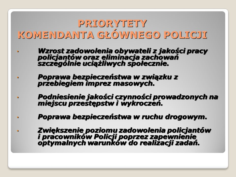 PRIORYTETY KOMENDANTA GŁÓWNEGO POLICJI Wzrost zadowolenia obywateli z jakości pracy policjantów oraz eliminacja zachowań szczególnie uciążliwych społecznie.