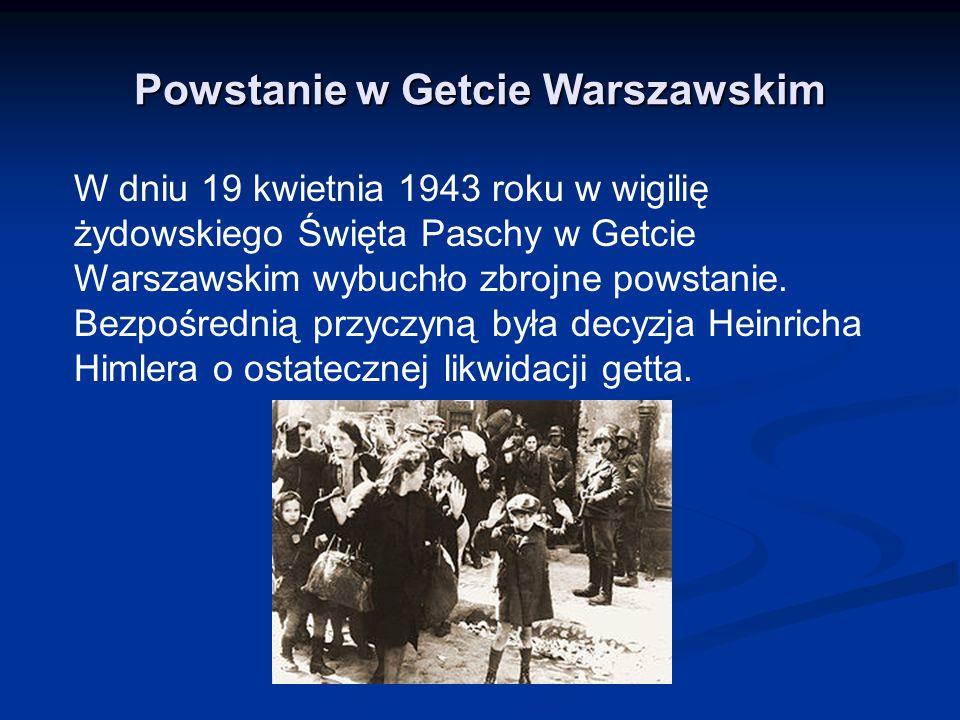 Powstanie w Getcie Warszawskim W dniu 19 kwietnia 1943 roku w wigilię żydowskiego Święta Paschy w Getcie Warszawskim wybuchło zbrojne powstanie.