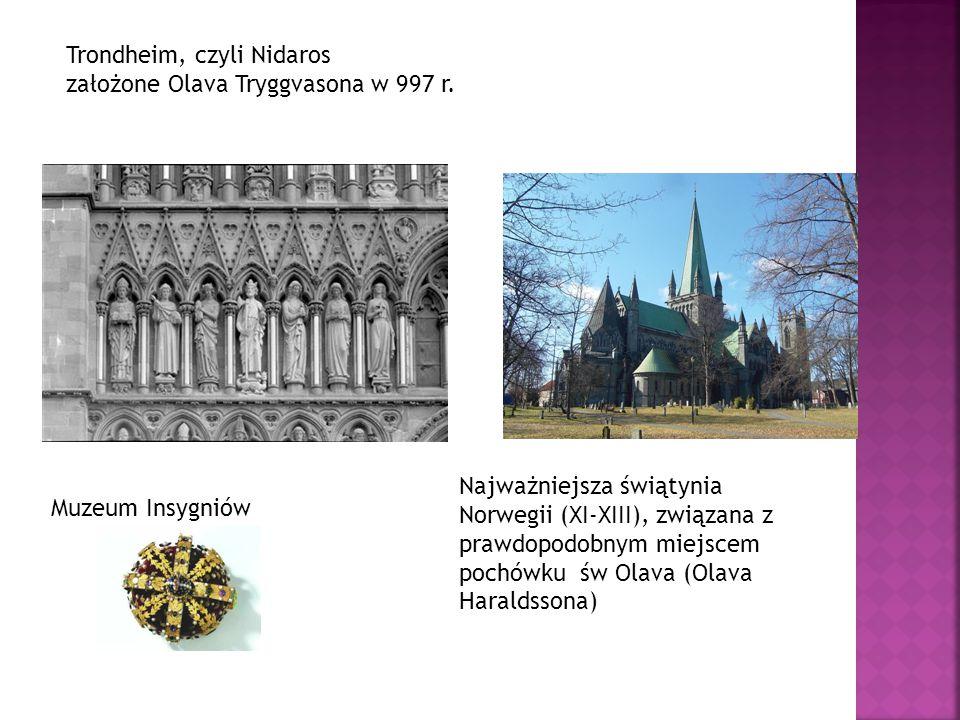 Trondheim, czyli Nidaros założone Olava Tryggvasona w 997 r. Najważniejsza świątynia Norwegii (XI-XIII), związana z prawdopodobnym miejscem pochówku ś