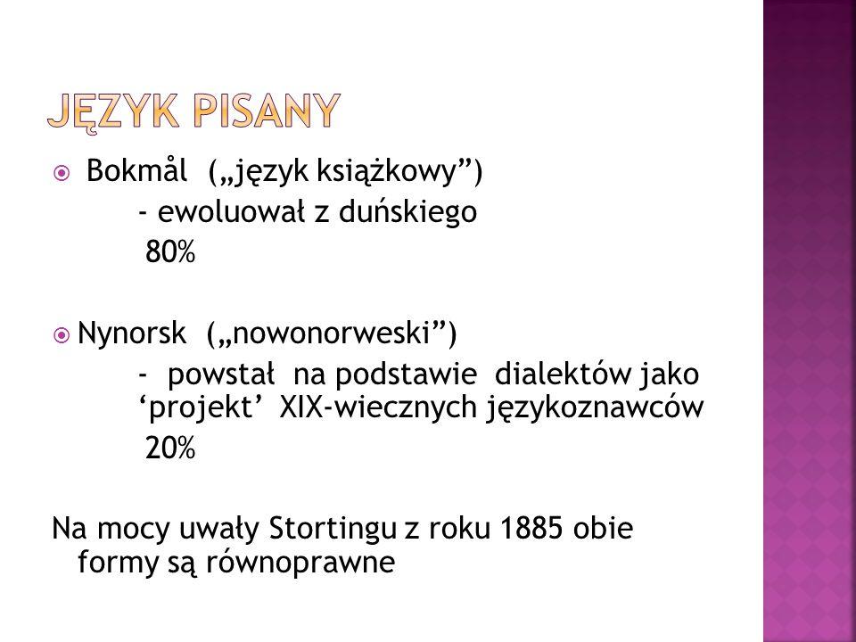 """ Bokmål (""""język książkowy"""") - ewoluował z duńskiego 80%  Nynorsk (""""nowonorweski"""") - powstał na podstawie dialektów jako 'projekt' XIX-wiecznych języ"""