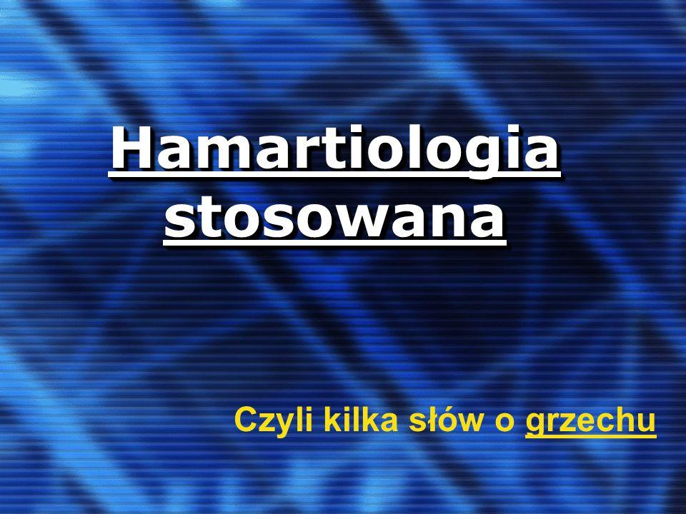 Hamartiologia stosowana Czyli kilka słów o grzechu