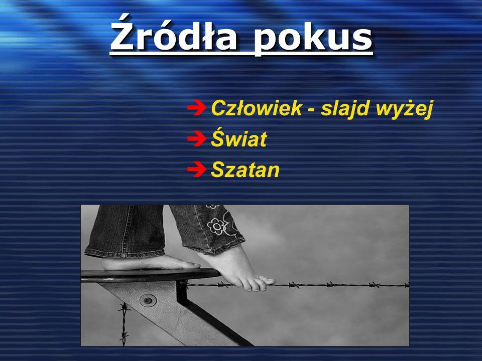 Źródła pokus è Człowiek - slajd wyżej è Świat è Szatan