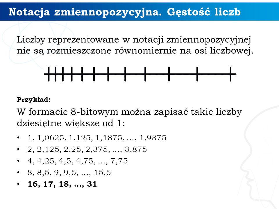 Liczby reprezentowane w notacji zmiennopozycyjnej nie są rozmieszczone równomiernie na osi liczbowej. Przykład: W formacie 8-bitowym można zapisać tak