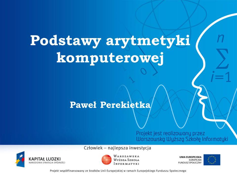 2 Podstawy arytmetyki komputerowej Paweł Perekietka