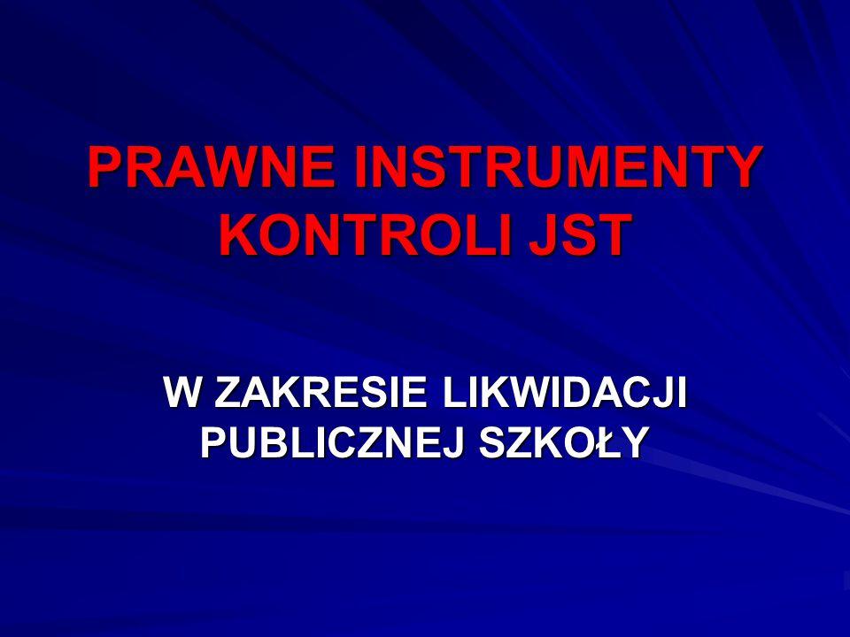 PRAWNE INSTRUMENTY KONTROLI JST W ZAKRESIE LIKWIDACJI PUBLICZNEJ SZKOŁY