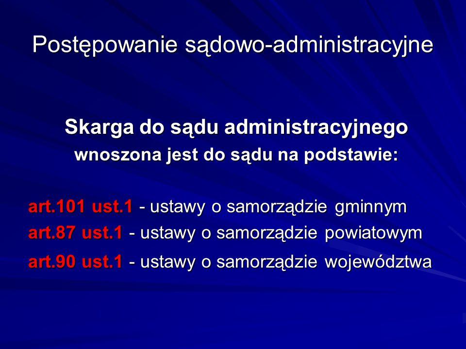 Postępowanie sądowo-administracyjne Skarga do sądu administracyjnego wnoszona jest do sądu na podstawie: art.101 ust.1 - ustawy o samorządzie gminnym