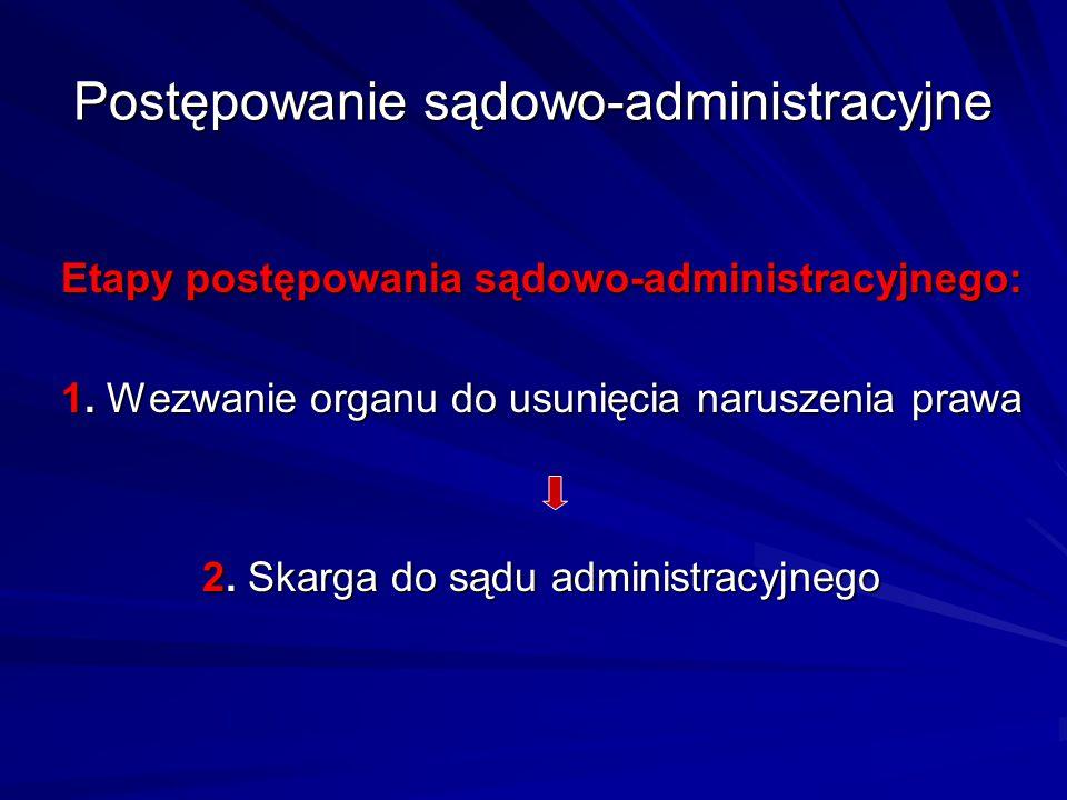 Postępowanie sądowo-administracyjne Etapy postępowania sądowo-administracyjnego: 1. Wezwanie organu do usunięcia naruszenia prawa 2. Skarga do sądu ad