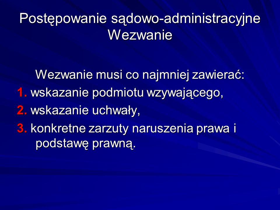 Postępowanie sądowo-administracyjne Wezwanie Wezwanie musi co najmniej zawierać: 1. wskazanie podmiotu wzywającego, 2. wskazanie uchwały, 3. konkretne