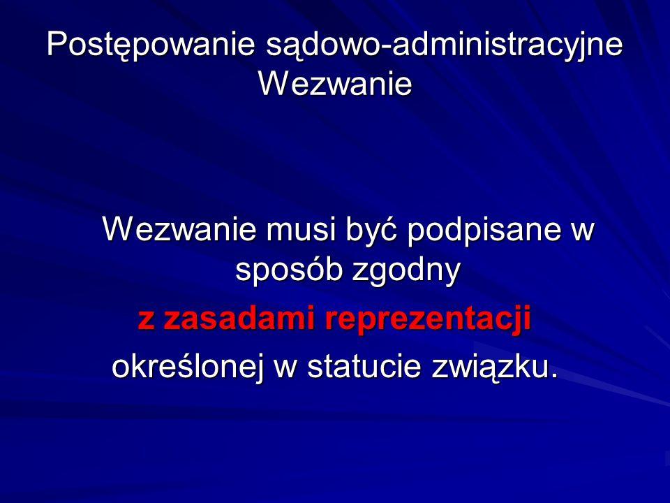 Postępowanie sądowo-administracyjne Wezwanie Wezwanie musi być podpisane w sposób zgodny z zasadami reprezentacji określonej w statucie związku.