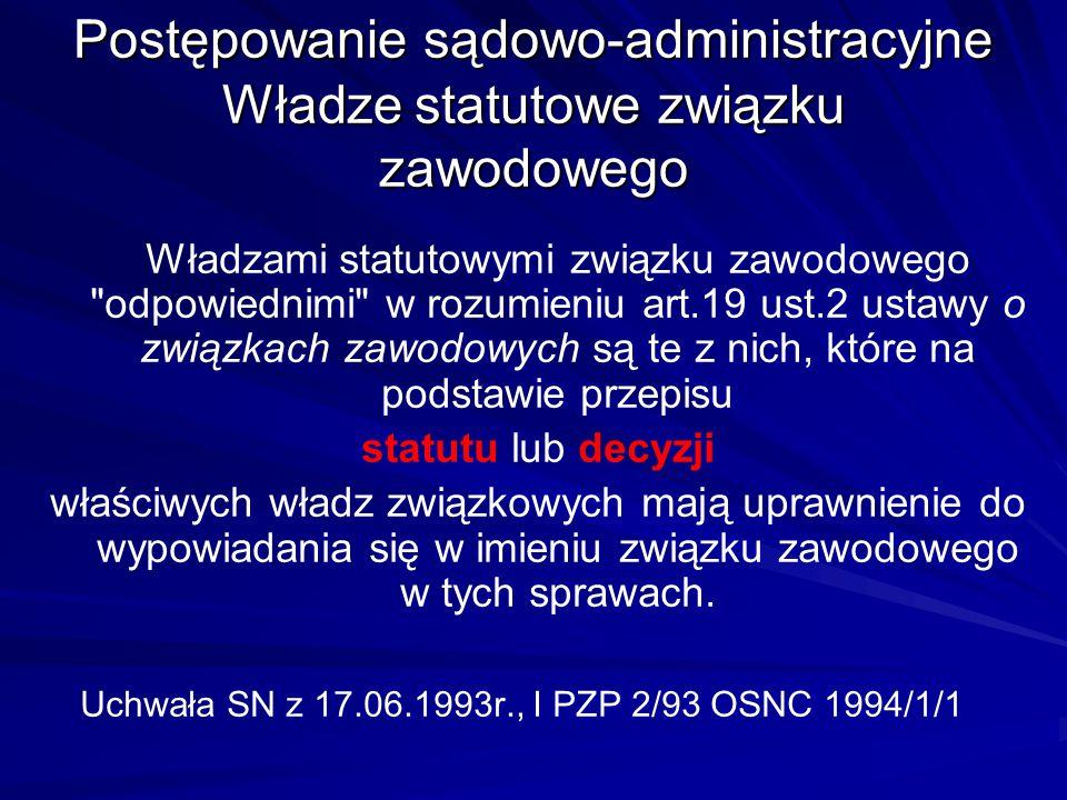 Postępowanie sądowo-administracyjne Władze statutowe związku zawodowego Władzami statutowymi związku zawodowego