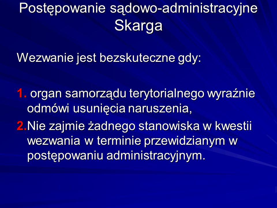 Postępowanie sądowo-administracyjne Skarga Wezwanie jest bezskuteczne gdy: 1. organ samorządu terytorialnego wyraźnie odmówi usunięcia naruszenia, 2.N