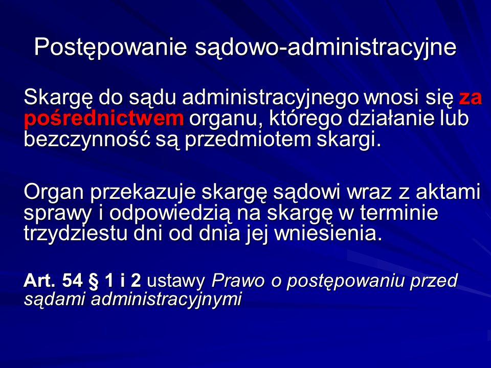 Postępowanie sądowo-administracyjne Skargę do sądu administracyjnego wnosi się za pośrednictwem organu, którego działanie lub bezczynność są przedmiot