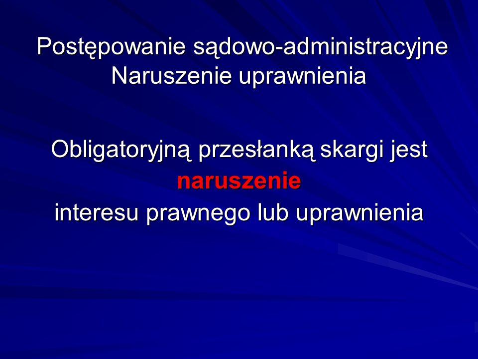 Postępowanie sądowo-administracyjne Naruszenie uprawnienia Postępowanie sądowo-administracyjne Naruszenie uprawnienia Obligatoryjną przesłanką skargi