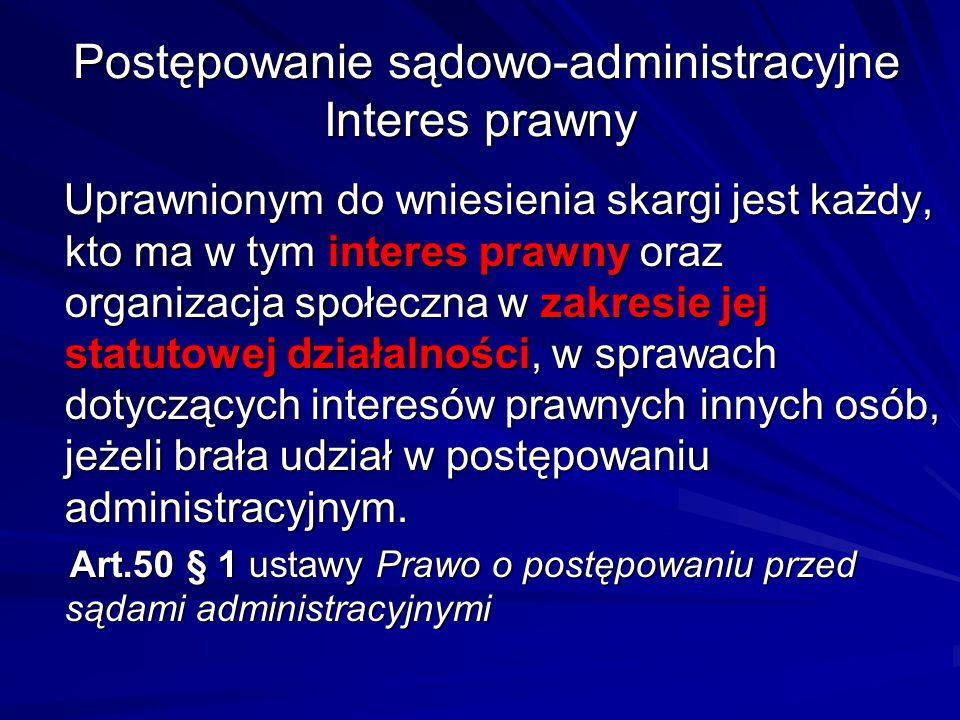 Postępowanie sądowo-administracyjne Interes prawny Postępowanie sądowo-administracyjne Interes prawny Uprawnionym do wniesienia skargi jest każdy, kto