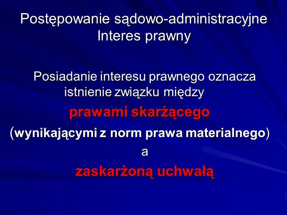 Postępowanie sądowo-administracyjne Interes prawny Posiadanie interesu prawnego oznacza istnienie związku między prawami skarżącego ( wynikającymi z n