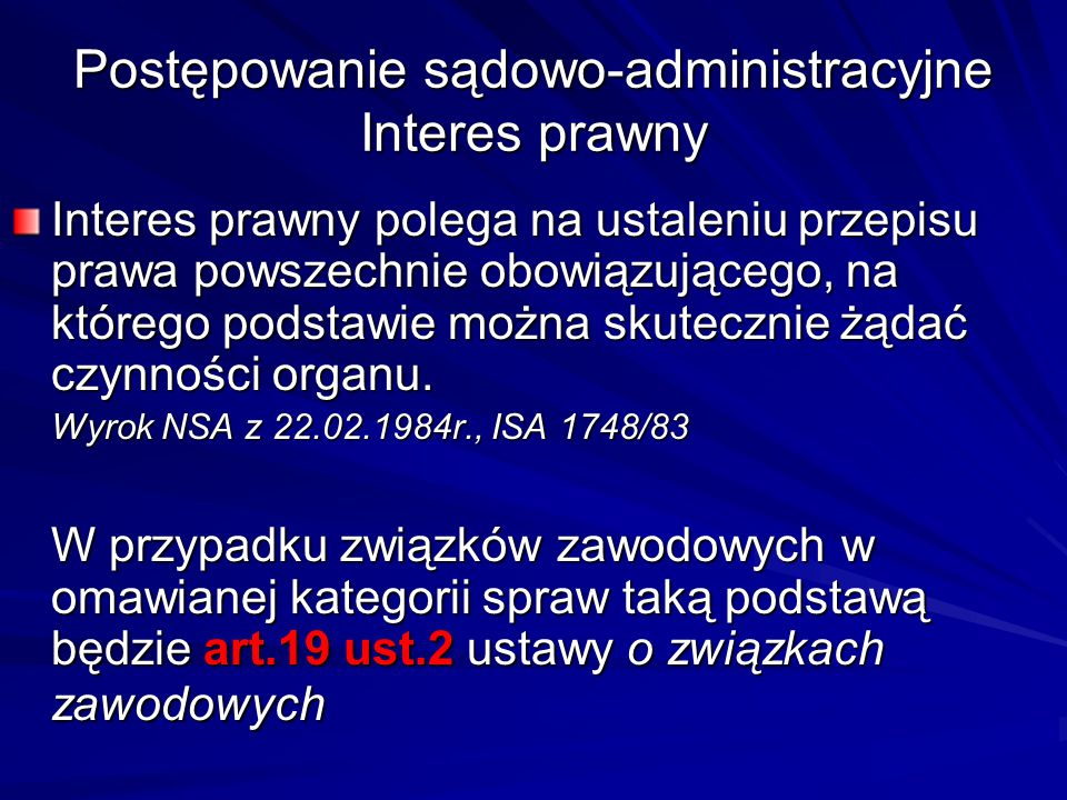 Postępowanie sądowo-administracyjne Interes prawny Interes prawny polega na ustaleniu przepisu prawa powszechnie obowiązującego, na którego podstawie