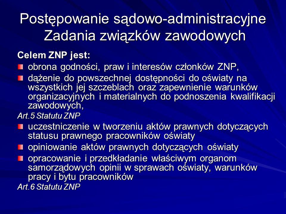 Postępowanie sądowo-administracyjne Zadania związków zawodowych Celem ZNP jest: obrona godności, praw i interesów członków ZNP, dążenie do powszechnej