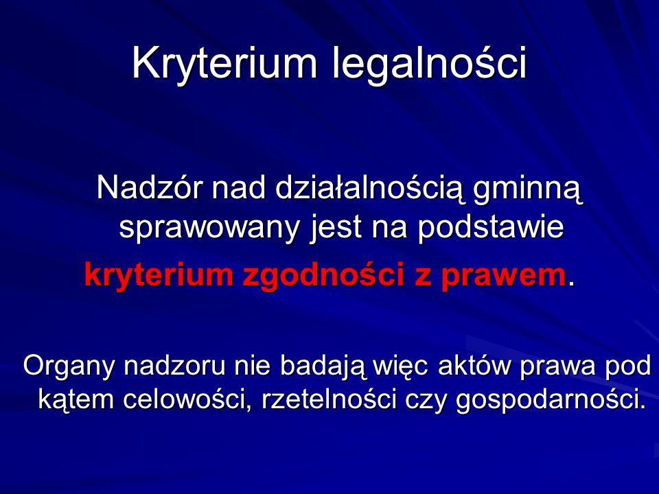Kryterium legalności Nadzór nad działalnością gminną sprawowany jest na podstawie Nadzór nad działalnością gminną sprawowany jest na podstawie kryteri