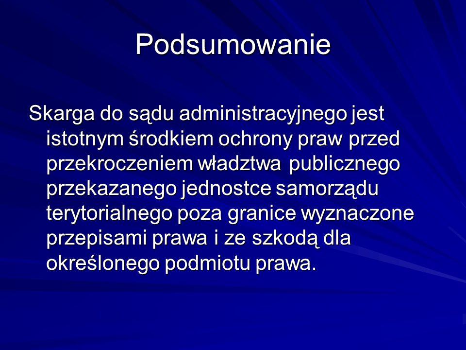 Podsumowanie Skarga do sądu administracyjnego jest istotnym środkiem ochrony praw przed przekroczeniem władztwa publicznego przekazanego jednostce sam