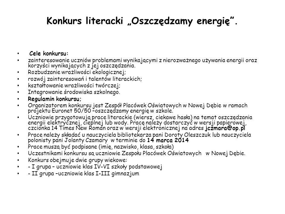"""Konkurs literacki """"Oszczędzamy energię"""". Cele konkursu: zainteresowanie uczniów problemami wynikającymi z nierozważnego używania energii oraz korzyści"""