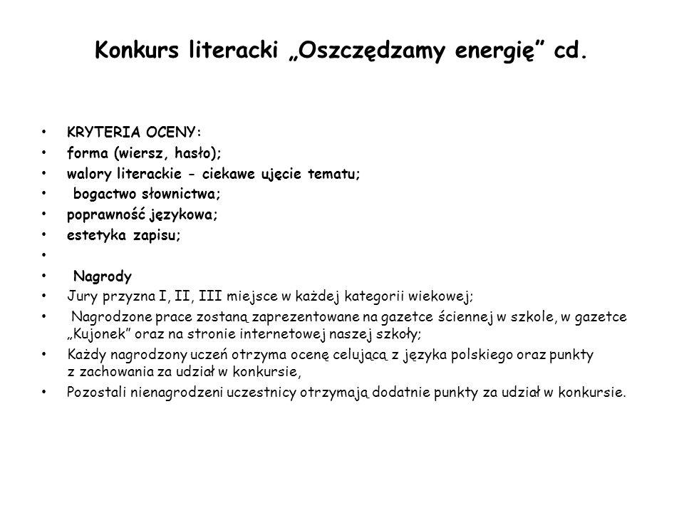 """Konkurs literacki """"Oszczędzamy energię"""" cd. KRYTERIA OCENY: forma (wiersz, hasło); walory literackie - ciekawe ujęcie tematu; bogactwo słownictwa; pop"""
