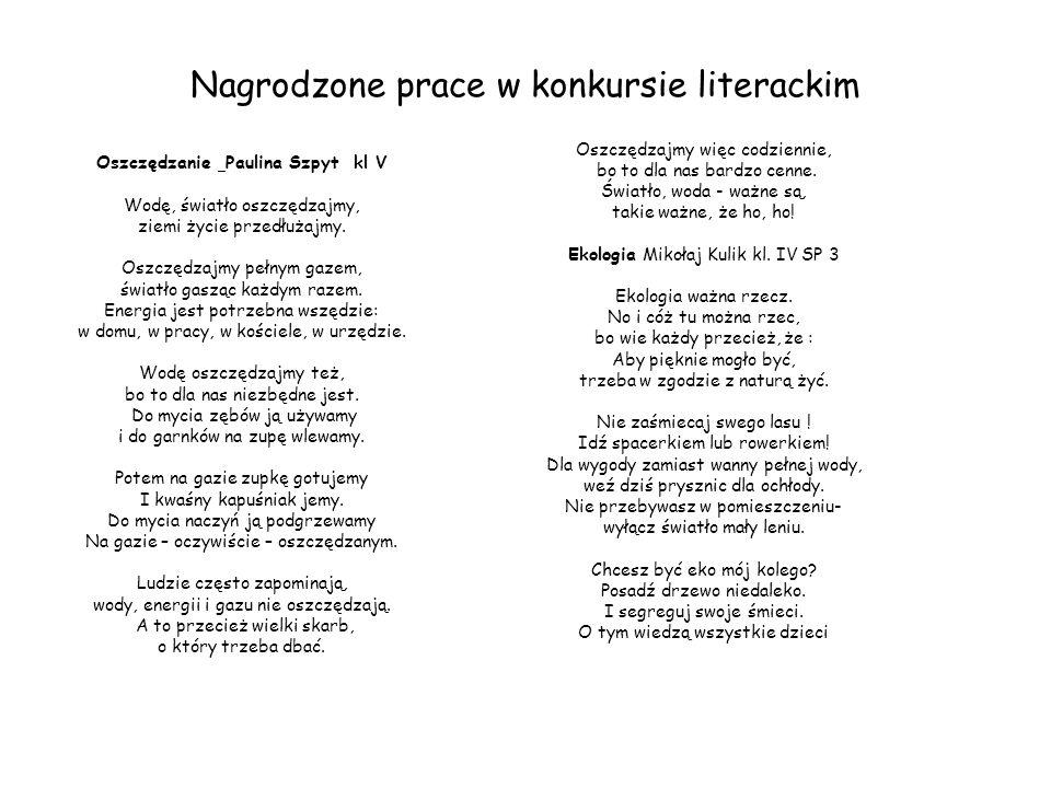 Nagrodzone prace w konkursie literackim Oszczędzanie Paulina Szpyt kl V Wodę, światło oszczędzajmy, ziemi życie przedłużajmy. Oszczędzajmy pełnym gaze