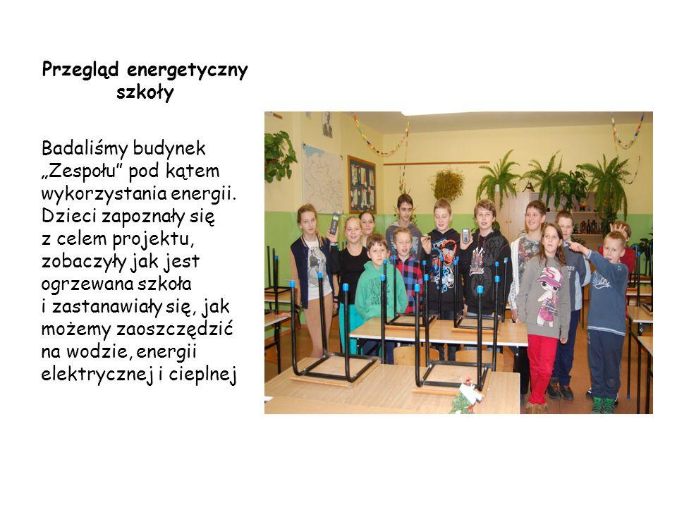 """Przegląd energetyczny szkoły Badaliśmy budynek """"Zespołu"""" pod kątem wykorzystania energii. Dzieci zapoznały się z celem projektu, zobaczyły jak jest og"""