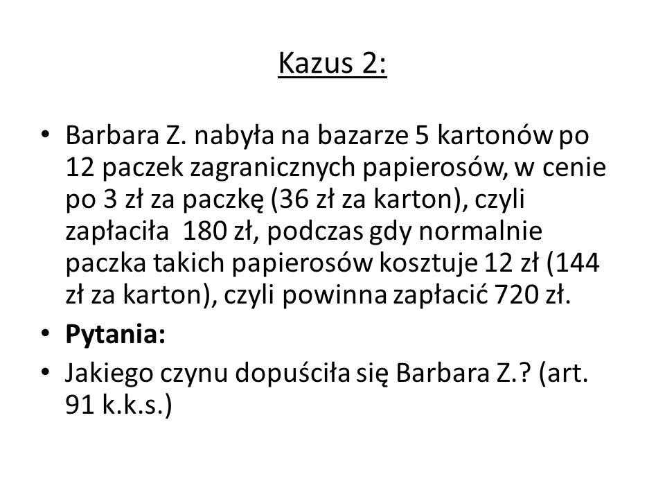 Kazus 2: Barbara Z. nabyła na bazarze 5 kartonów po 12 paczek zagranicznych papierosów, w cenie po 3 zł za paczkę (36 zł za karton), czyli zapłaciła 1