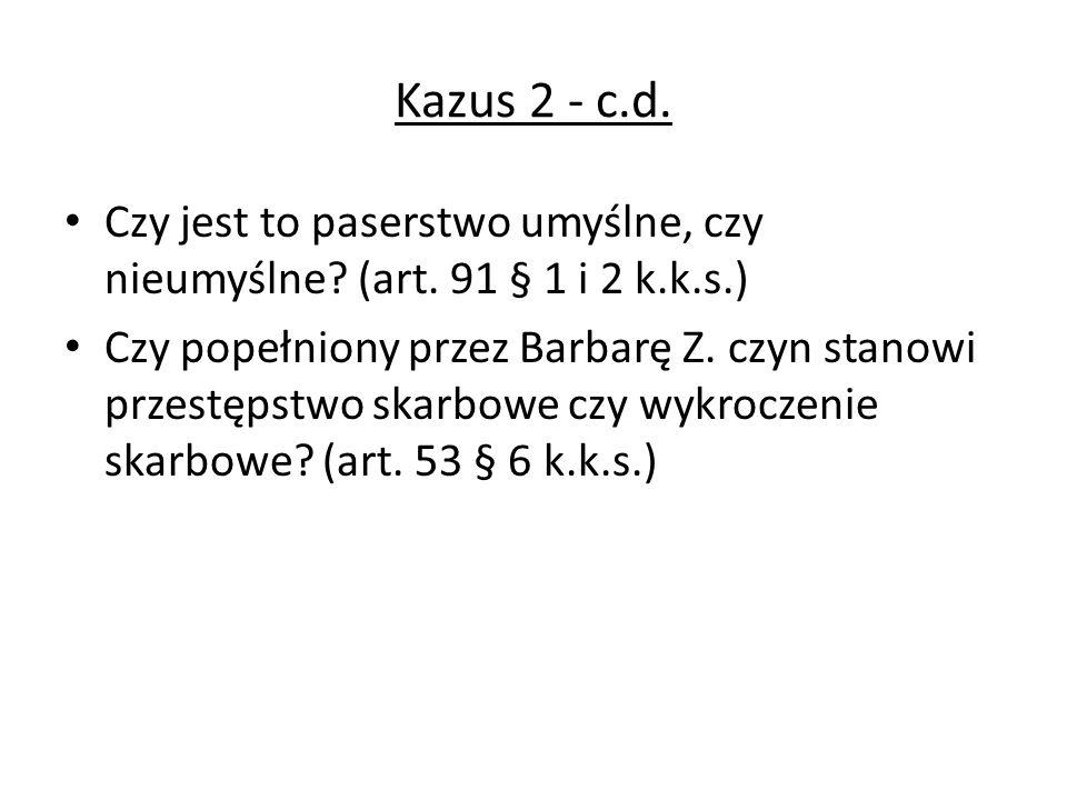 Kazus 2 - c.d. Czy jest to paserstwo umyślne, czy nieumyślne? (art. 91 § 1 i 2 k.k.s.) Czy popełniony przez Barbarę Z. czyn stanowi przestępstwo skarb