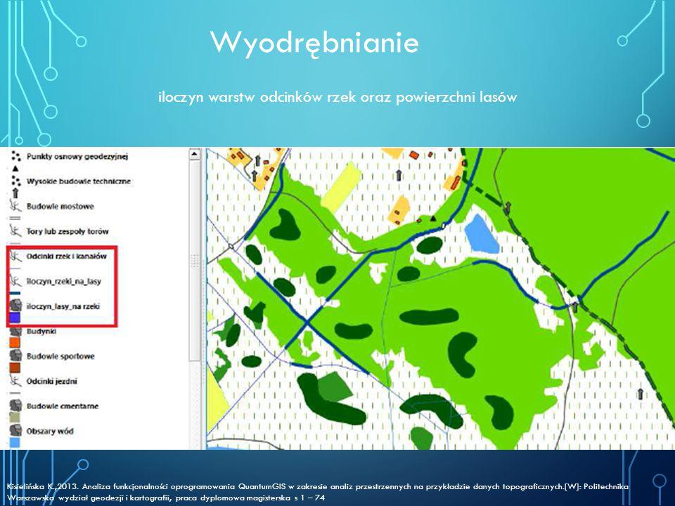 Wyodrębnianie iloczyn warstw odcinków rzek oraz powierzchni lasów Kisielińska K.,2013. Analiza funkcjonalności oprogramowania QuantumGIS w zakresie an