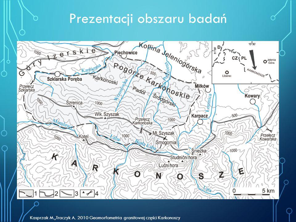 Prezentacji obszaru badań Kasprzak M.,Traczyk A. 2010 Geomorfometria granitowej części Karkonoszy