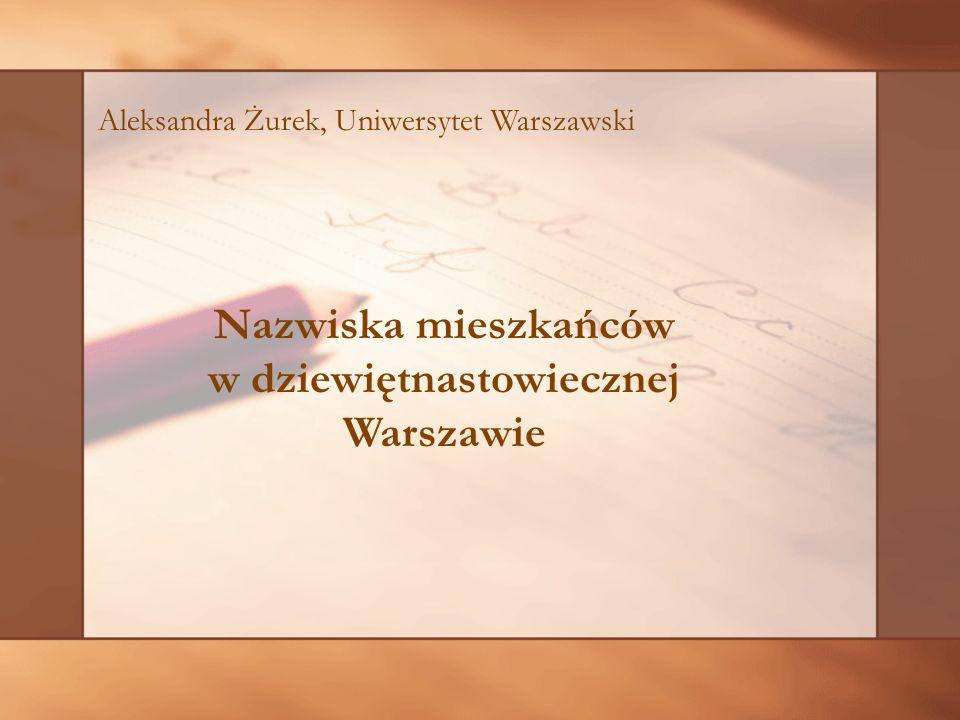 Nazwiska mieszkańców w dziewiętnastowiecznej Warszawie Aleksandra Żurek, Uniwersytet Warszawski